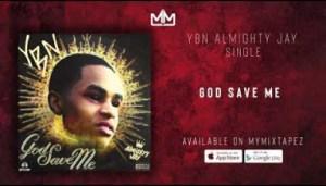 YBN Almighty Jay - God Save Me